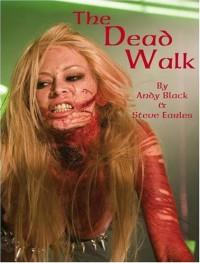 The Dead Walk - Andy Black, Steve Earles