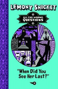When Did You See Her Last? (All the Wrong Questions) - Lemony Snicket