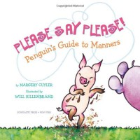 Please Say Please! Penguin's Guide to Manners - Margery Cuyler