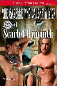 The Gazelle Who Caught a Lion - Scarlet Hyacinth