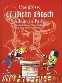 Das grosse Wilhelm Busch Album in Farbe: Die beliebtesten Geschichten mit über 1000 Abbildungen - Wilhelm Busch