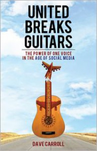 United Breaks Guitars: The Power of One Voice in the Age of Social Media - Dave Carroll