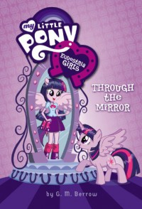 My Little Pony: Equestria Girls: Through the Mirror - G.M. Berrow