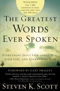 The Greatest Words Ever Spoken: Everything Jesus Said About You, Your Life, and Everything Else (Thinline Ed.) - Steven K. Scott