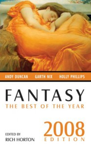 Fantasy: The Best of the Year, 2008 Edition - Rich Horton, David Barr Kirtley, Garth Nix, Andy Duncan