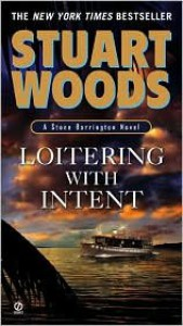 Loitering With Intent (Stone Barrington Series #16) by Stuart Woods - Stuart Woods