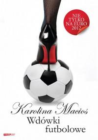 Wdówki futbolowe - Karolina Macios