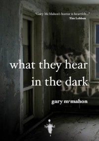 What They Hear In The Dark - Gary McMahon