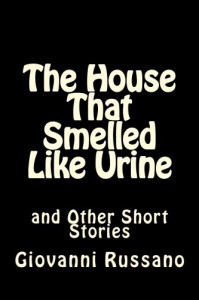 The House That Smelled Like Urine and Other Short Stories - Giovanni Russano