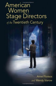American Women Stage Directors of the Twentieth Century - Anne Fliotsos, Wendy Vierow
