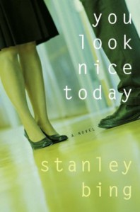 You Look Nice Today: A Novel - Stanley Bing
