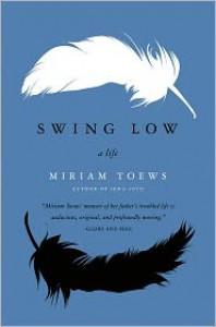 Swing Low: A Life - Miriam Toews