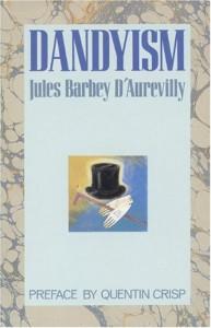Dandyism - Jules-Amédée Barbey d'Aurevilly, Douglas Ainslie, Quentin Crisp
