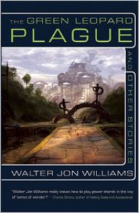 The Green Leopard Plague and Other Stories - Walter Jon Williams
