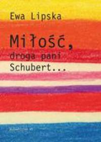 Miłość, droga pani Schubert... - Ewa Lipska