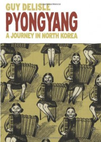 Pyongyang: A Journey in North Korea - Guy Delisle