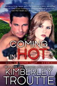 Coming in Hot (SEAL EXtreme Team Book 1) - Kimberley Troutte