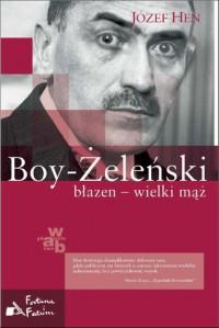 Boy - Żeleński. Błazen - wielki mąż - Józef Hen