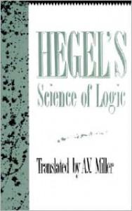 Science of Logic - Georg Wilhelm Friedrich Hegel, A.V. Miller