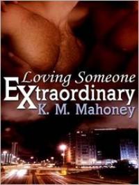 Loving Someone Extraordinary - K.M. Mahoney