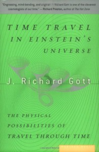 Time Travel in Einstein's Universe: The Physical Possibilities of Travel Through Time - J. Richard Gott III