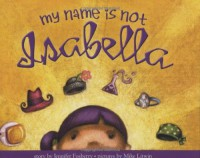 My Name Is Not Isabella - Jennifer Fosberry, Mike Litwin
