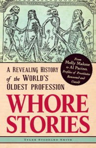 Whore Stories: A Revealing History of the World's Oldest Profession - Tyler Stoddard Smith