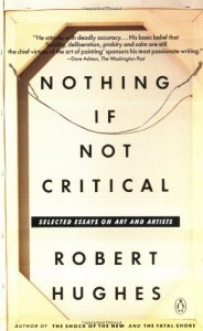 Nothing If Not Critical: Selected Essays on Art and Artists - Robert Hughes