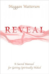 Reveal: A Sacred Manual for Getting Spiritually Naked - Meggan Watterson