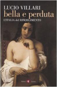Bella e perduta. L'Italia del Risorgimento - Lucio Villari
