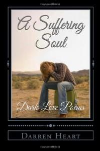 A Suffering Soul: Dark Love Poems (Dark Love Poetry) (Volume 1) - Darren Heart