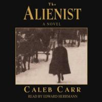 The Alienist (Audio) - Caleb Carr, Julie Carr, Edward Herrmann