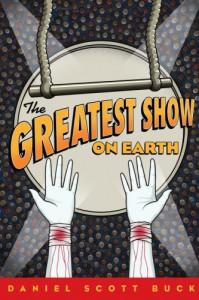 The Greatest Show on Earth - Daniel Scott Buck