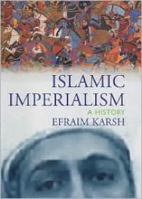 Islamic Imperialism: A History - Efraim Karsh