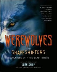 Werewolves and Shape Shifters: Encounters with the Beasts Within - George R.R. Martin, H.P. Lovecraft, Neil Gaiman, Tessa Gratton, Bentley Little, Zak Jarvis, Violet Glaze, Peter Giglio, Mercedes M. Yardley, Dieter Meyer, Scott Bradley, Brad C. Hodson, Nicole Cushing, Alice Henderson, Alethea Kontis, Steve Duffy, Maxwell Hart, Richard Ch