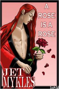 A Rose is a Rose - Jet Mykles