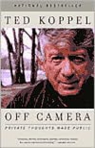Off Camera: Private Thoughts Made Public - Ted Koppel
