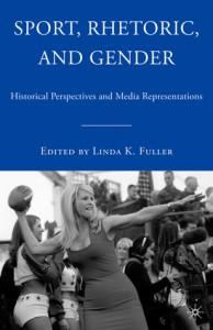 Sport, Rhetoric, and Gender: Historical Perspectives and Media Representations - Linda Fuller