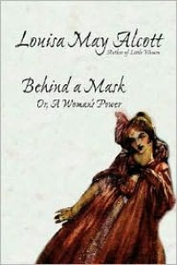 Behind a Mask, Or, a Woman's Power - Louisa May Alcott