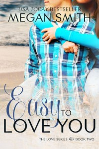 Easy To Love You (The Love Series) - Megan Smith