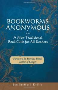 Bookworms Anonymous: A Non-Traditional Book Club for All Readers - Jan Stafford Kellis