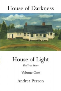 House of Darkness House of Light: The True Story Volume One (Volume 1) - Andrea Perron