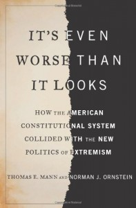 It's Even Worse Than It Looks: How the American Constitutional System Collided With the Politics of Extremism - Norman J. Ornstein, Thomas E. Mann