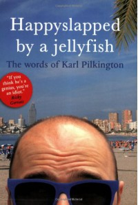 Happyslapped by a Jellyfish: The words of Karl Pilkington - Karl Pilkington