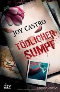 Tödlicher Sumpf: Kriminalroman - Joy Castro