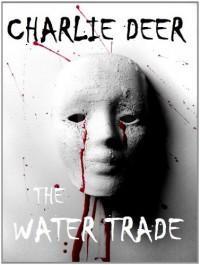 The Water Trade - Charlie Deer
