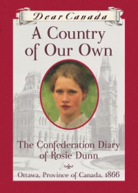 A Country of Our Own: The Confederation Diary of Rosie Dunn - Karleen Bradford