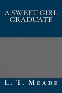 A Sweet Girl Graduate - L T Meade