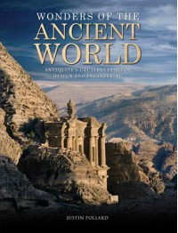 Wonders of the Ancient World: Antiquity's Greatest Feats of Design and Engineering - Justin Pollard