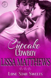 The Cupcake Cowboy (Lone Star Sweets) - Lissa Matthews
